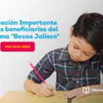 Becas Jalisco 2021-2022 primaria y secundaria